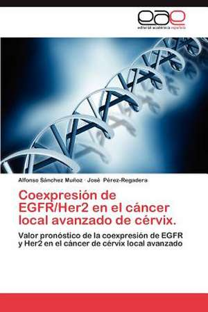 Coexpresion de Egfr/Her2 En El Cancer Local Avanzado de Cervix.