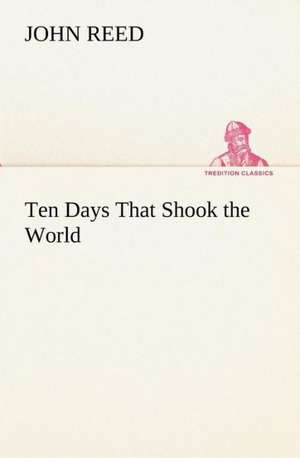 Ten Days That Shook the World de John Reed