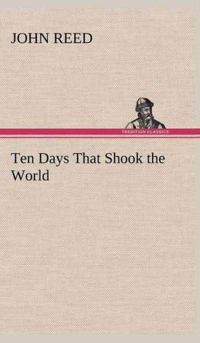 Ten Days That Shook the World de John Reed
