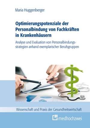 Optimierungspotenziale der Personalbindung von Fachkraeften in Krankenhaeusern