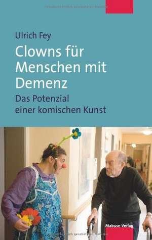 Clowns fuer Menschen mit Demenz