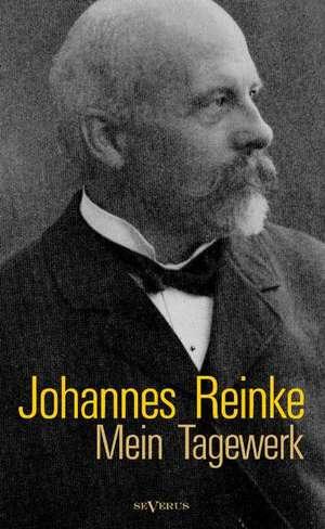 Johannes Reinke:  Mein Tagewerk. Autobiographie de Johannes Reinke