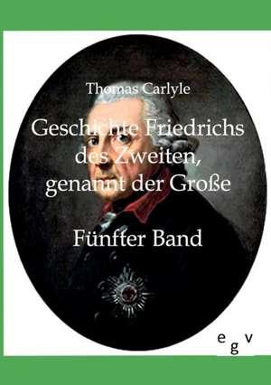Geschichte Friedrichs des Zweiten genannt der Grosse