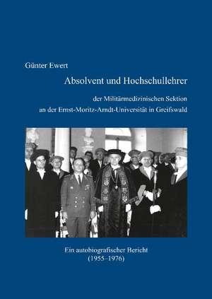 Absolvent und Hochschullehrer der Militaermedizinischen Sektion an der Ernst-Moritz-Arndt-Universitaet in Greifswald