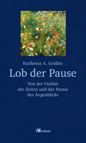 Lob der Pause de Karlheinz A. Geißler