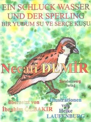 Ein Schluck Wasser und der Sperling - Eine Sage für Kinder de Necati Demir