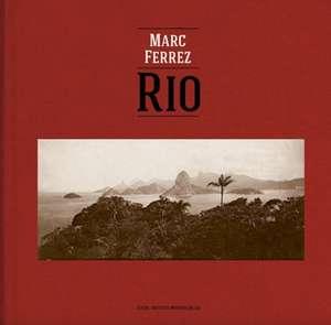 Marc Ferrez & Robert Polidori:  Rio de Marc Ferrez