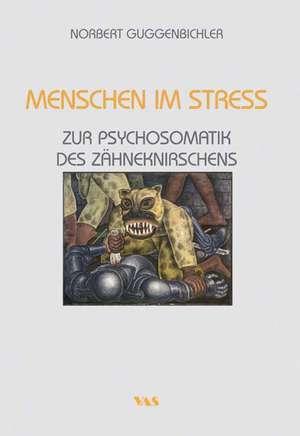 Menschen im Stress - Zur Psychosomatik des Zaehneknirschens
