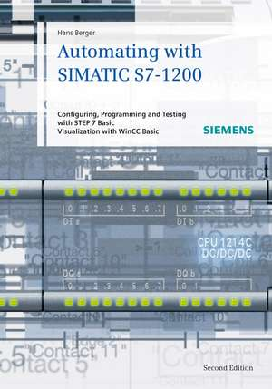 Automating with SIMATIC S7–1200: Configuring, Programming and Testing with STEP 7 Basic. Visualization with WinCC Basic de Hans Berger