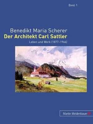 Der Architekt Carl Sattler:  Leben Und Werk (1877-1966) de Benedikt Maria Scherer