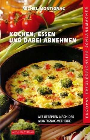 Kochen, Essen und dabei abnehmen. Band 1 de Michel Montignac