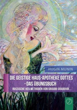 DIE GEISTIGE HAUS-APOTHEKE GOTTES - DAS UEBUNGSBUCH (GERMAN Edition)