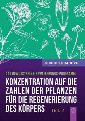 Konzentration auf die Zahlen der Pflanzen fuer die Regenerierung des Koerpers - TEIL 2 (German Edition)