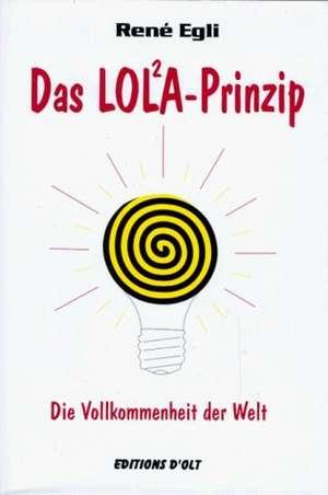 Das LOLA-Prinzip oder Die Vollkommenheit der Welt de Rene Egli