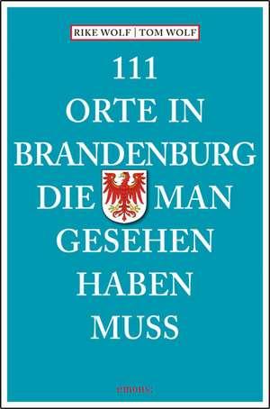 111 Orte in Brandenburg, die man gesehen haben muss