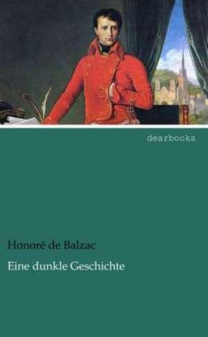 Eine dunkle Geschichte de Honoré de Balzac