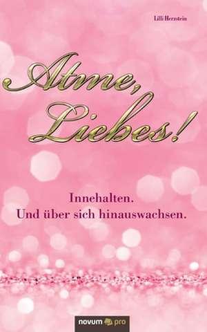 Atme, Liebes! de  Lilli Herzstein