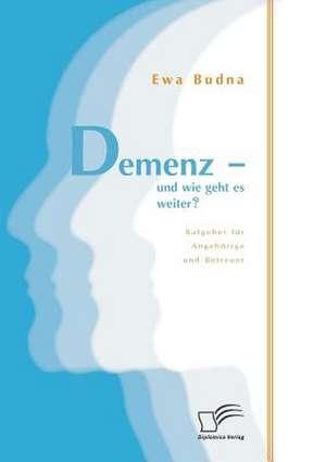 Demenz - Und Wie Geht Es Weiter? Ratgeber Fur Angehorige Und Betreuer