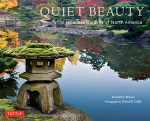 Quiet Beauty: The Japanese Gardens of North America de Kendall H. Brown