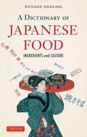A Dictionary of Japanese Food: Ingredients and Culture de Richard Hosking