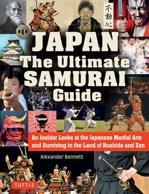 The Japan The Ultimate Samurai Guide: An Insider Looks at the Japanese Martial Arts and Surviving in the Land of Bushido and Zen de Alexander Bennett