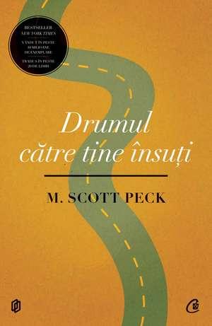 Drumul catre tine insuti. Editia a III-a, revizuita de M. Scott Peck