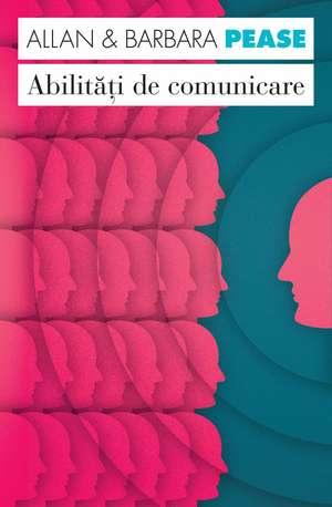 Abilităţi de comunicare. Ediţia a II-a de Allan Pease