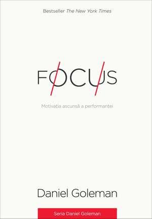 Focus: Motivaţia ascunsă a performanţei de Daniel Goleman