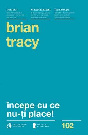Incepe cu ce nu-ti place de Brian Tracy