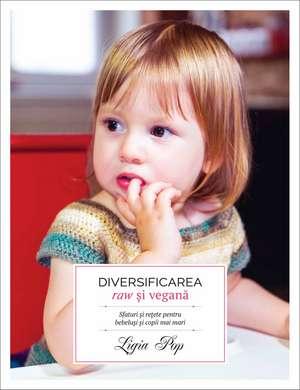 Diversificarea raw și vegană: Sfaturi și rețete pentru bebeluși și copii mai mari de Ligia Pop