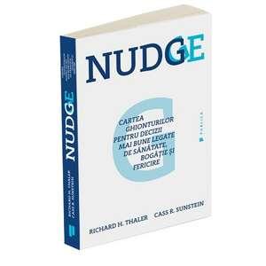 Nudge: Cartea ghionturilor pentru decizii mai bune legate de sănătate, bogăţie şi fericire de Richard H Thaler