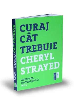 Curaj cât trebuie: Mini-manual cu instrucțiuni pentru suflet de Cheryl Strayed