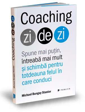 Coaching zi de zi de Michael Bungay Stanier