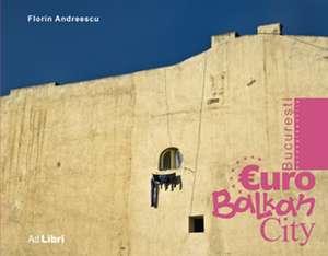 album Bucuresti -EuroBalkanCity de Florin Andreescu