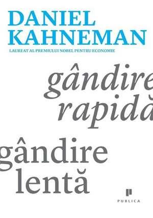 Gândire rapidă, gândire lentă de Daniel Kahneman