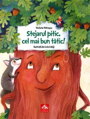 Stejarul pitic, cel mai bun tătic! de Victoria Pătrașcu