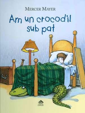 Am un crocodil sub pat de Mercer Mayer