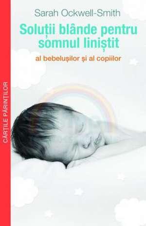 Soluții blânde pentru somnul liniștit al bebelușilor și al copiilor de Sarah Ockwell-Smith