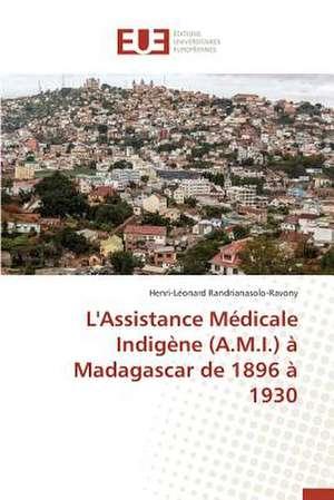 L'Assistance Medicale Indigene (A.M.I.) a Madagascar de 1896 a 1930