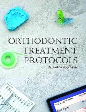 Orthodontic Treatment Protocols de Ivelina Koycheva