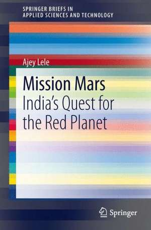 Mission Mars: India's Quest for the Red Planet de Ajey Lele