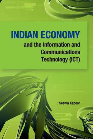 Indian Economy and the Information and Communications Technology (Ict) de Seema Kapoor
