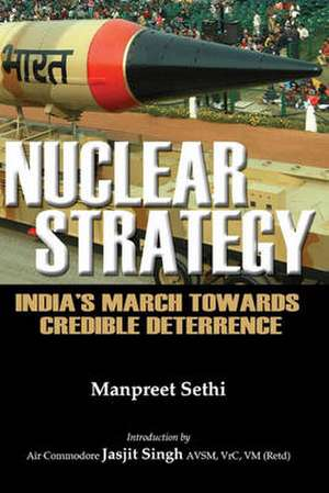 Nuclear Strategy:  India's March Towards Credible Deterrence de Manpreet Sethi