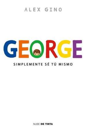 George (Spanish Edition): Simplemente Se Tu Mismo de Alex Gino
