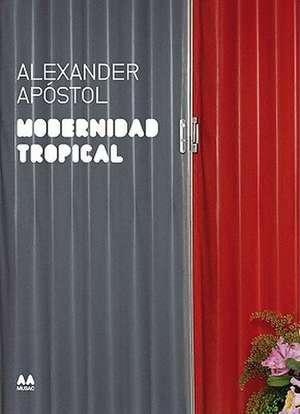 Modernidad Tropical de Alexander Apostol