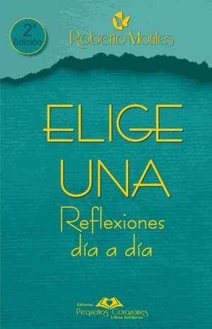 """""""Elige Una"""" Reflexiones Día a Día de Roberto Montes"""