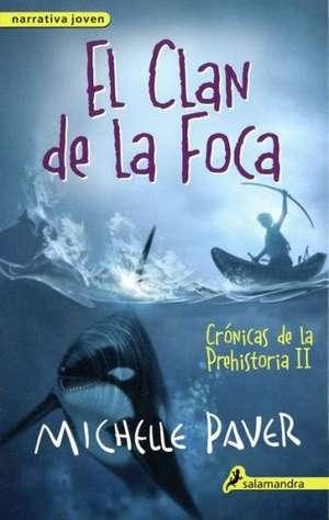 Clan de La Foca. Cronicas de La Prehistoria II de Michelle Paver