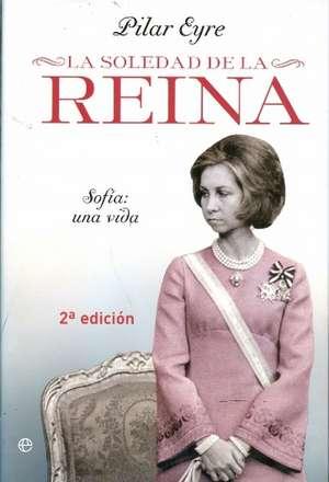 La soledad de la reina : Sofía, una vida de Pilar Eyre