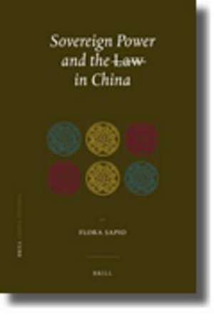 Sovereign Power and the Law in China:  Zones of Exception in the Criminal Justice System de Flora Sapio