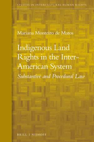 Indigenous Land Rights in the Inter-American System: Substantive and Procedural Law de Mariana Monteiro de Matos